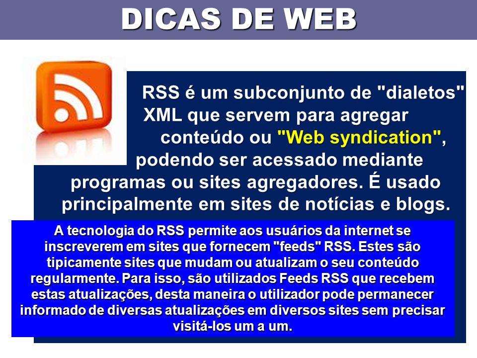 DICAS DE WEB RSS é um subconjunto de dialetos XML que servem para agregar conteúdo ou Web syndication , podendo ser acessado mediante programas ou sites agregadores.