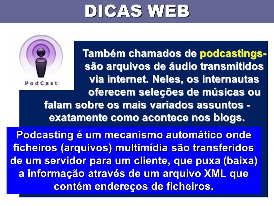 DICAS WEB Também chamados de podcastings- são arquivos de áudio transmitidos via internet.