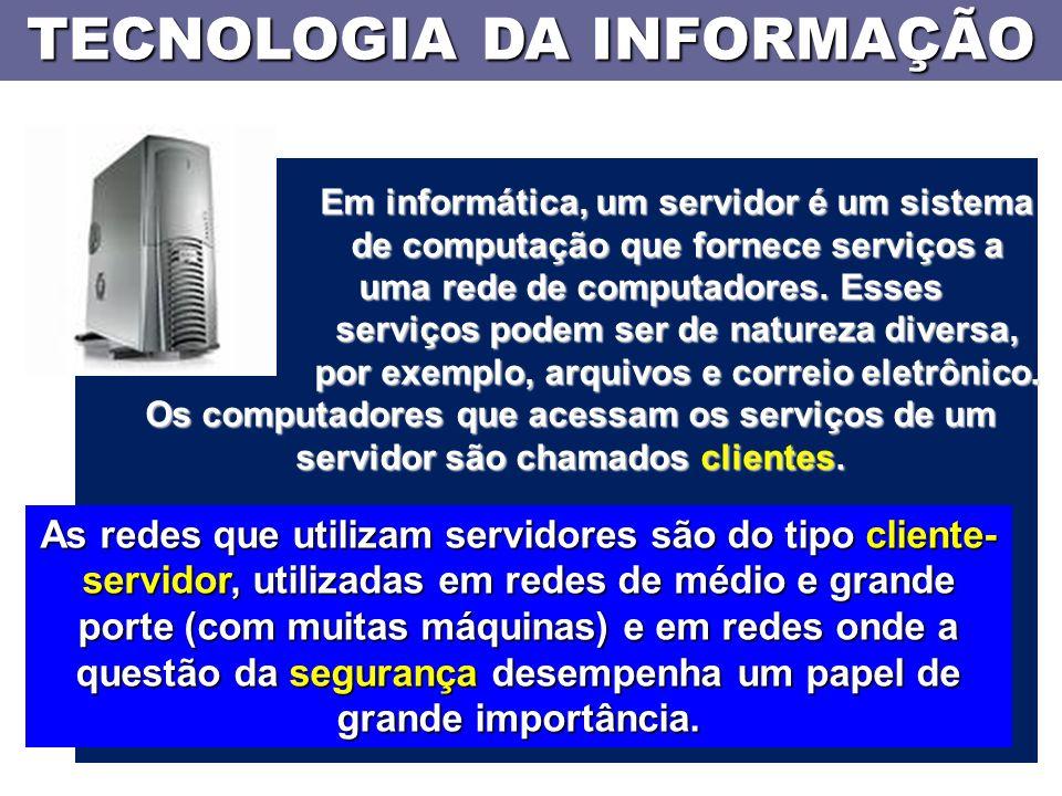 TECNOLOGIA DA INFORMAÇÃO Em informática, um servidor é um sistema de computação que fornece serviços a uma rede de computadores.