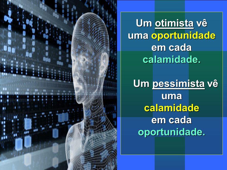 Um otimista vê uma oportunidade em cada calamidade.