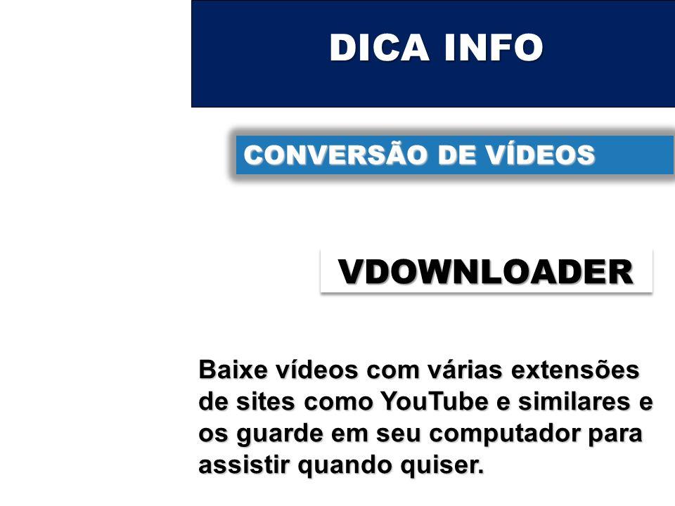 DICA INFO CONVERSÃO DE VÍDEOS VDOWNLOADER Baixe vídeos com várias extensões de sites como YouTube e similares e os guarde em seu computador para assistir quando quiser.