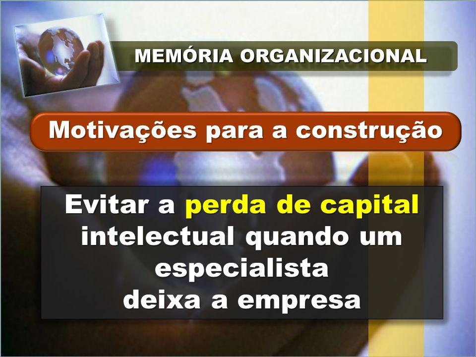 MEMÓRIA ORGANIZACIONAL Evitar a perda de capital intelectual quando um especialista deixa a empresa