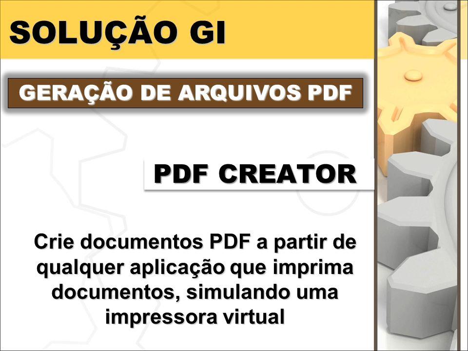 SOLUÇÃO GI GERAÇÃO DE ARQUIVOS PDF PDF CREATOR Crie documentos PDF a partir de qualquer aplicação que imprima documentos, simulando uma impressora vir