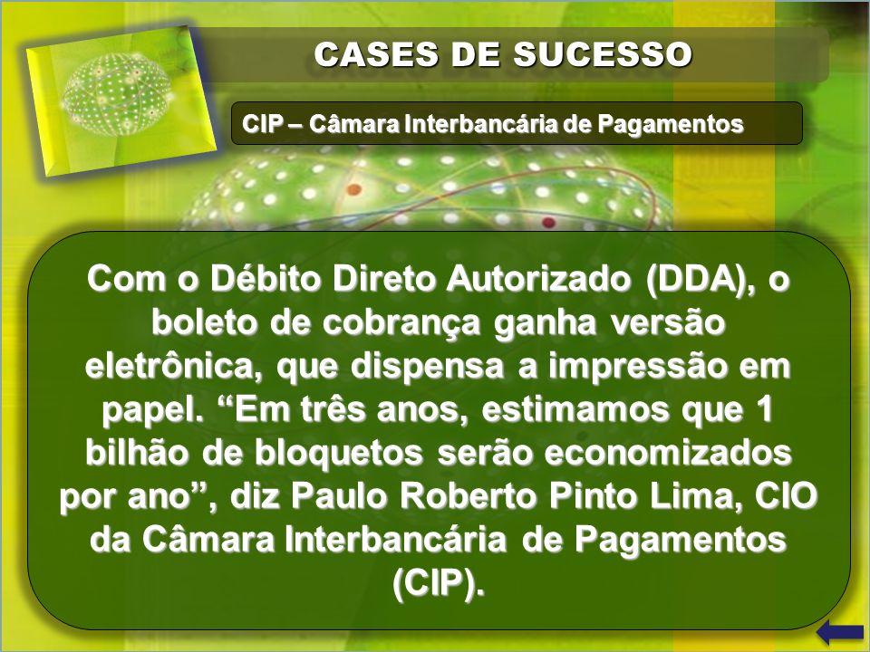 CASES DE SUCESSO Com o Débito Direto Autorizado (DDA), o boleto de cobrança ganha versão eletrônica, que dispensa a impressão em papel.
