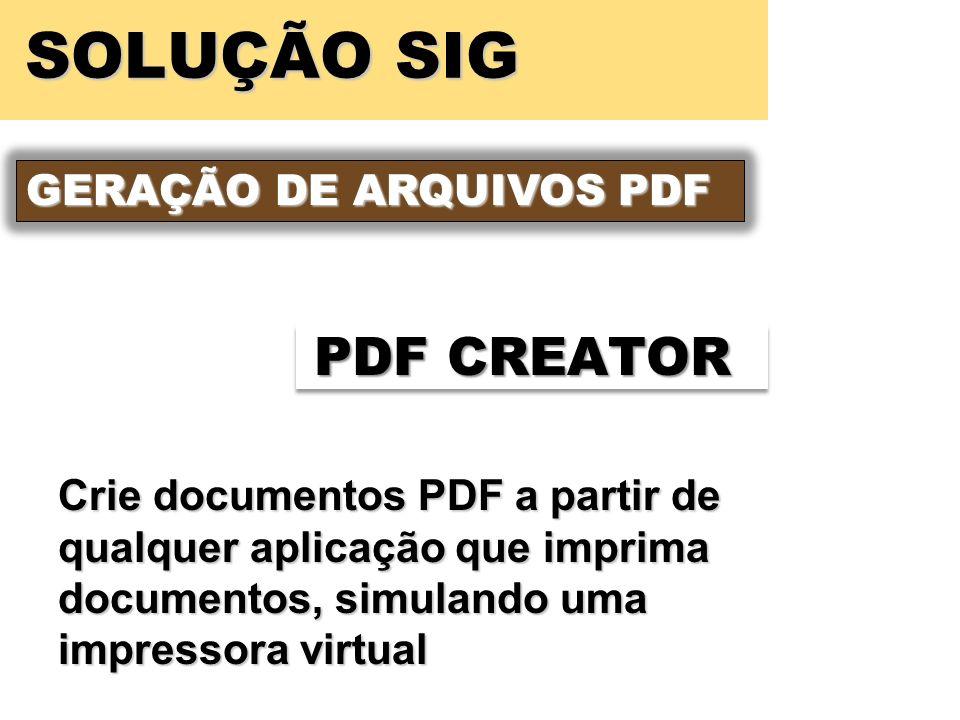 SOLUÇÃO SIG GERAÇÃO DE ARQUIVOS PDF PDF CREATOR Crie documentos PDF a partir de qualquer aplicação que imprima documentos, simulando uma impressora virtual