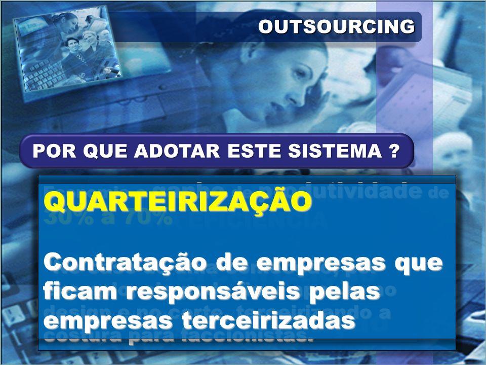 OUTSOURCINGOUTSOURCING ECONOMIA E GANHO NA EFICIÊNCIA Terceirização Quarteirização Economia e ganho de produtividade de 30% a 70%