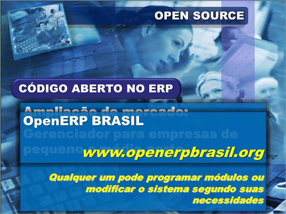 OPEN SOURCE Ampliação de mercado: Gerenciador para empresas de pequeno e médio porte Qualquer um pode programar módulos ou modificar o sistema segundo