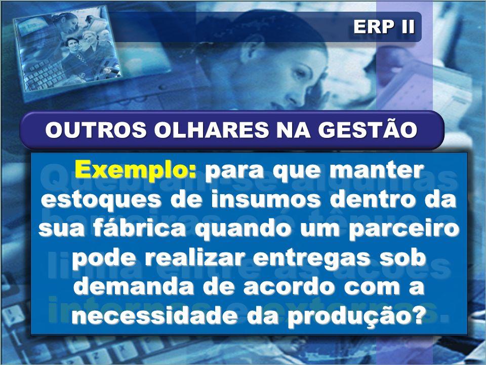 ERP II A filosofia presente no ERP 2 é possível graças à disseminação em larga escala da Internet, principal estrada para que o envio e o recebimento de dados aconteça na dinâmica do tempo real.