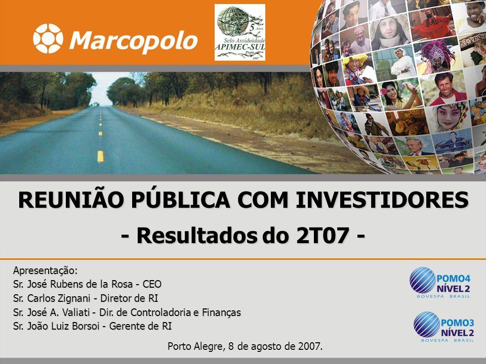Porto Alegre, 8 de agosto de 2007. Apresentação: Sr. José Rubens de la Rosa - CEO Sr. Carlos Zignani - Diretor de RI Sr. José A. Valiati - Dir. de Con