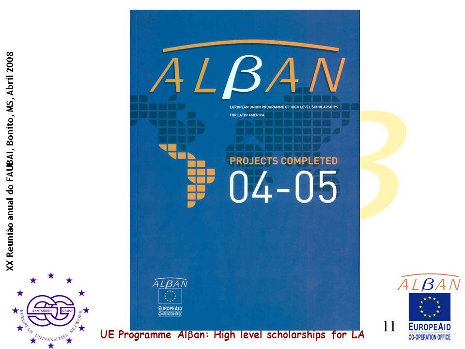 UE Programme Al an: High level scholarships for LA XX Reunião anual do FAUBAI, Bonito, MS, Abril 2008 11