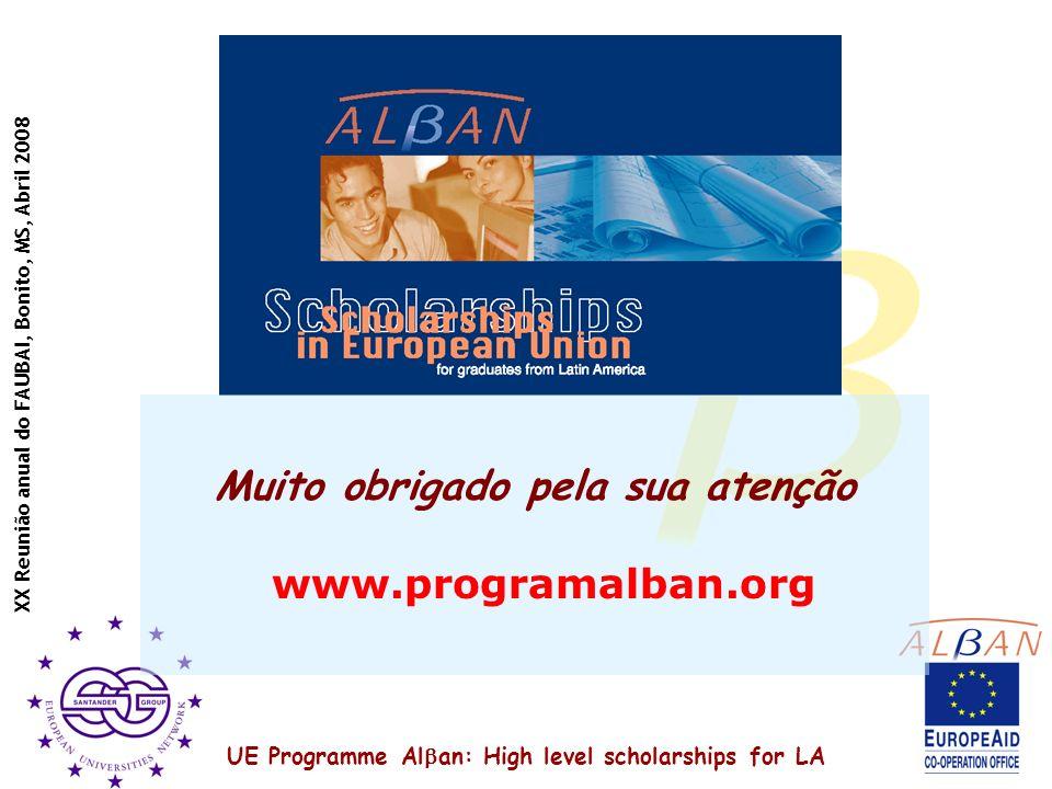 UE Programme Al an: High level scholarships for LA XX Reunião anual do FAUBAI, Bonito, MS, Abril 2008 Muito obrigado pela sua atenção www.programalban.org