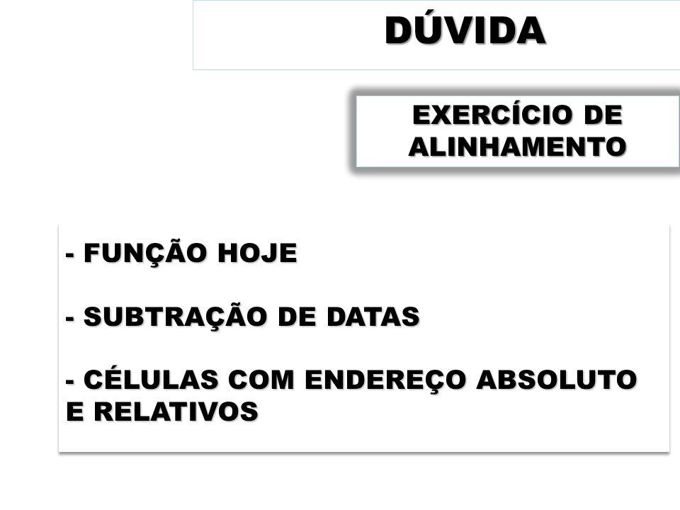 DÚVIDA EXERCÍCIO DE ALINHAMENTO - FUNÇÃO HOJE - SUBTRAÇÃO DE DATAS - CÉLULAS COM ENDEREÇO ABSOLUTO E RELATIVOS