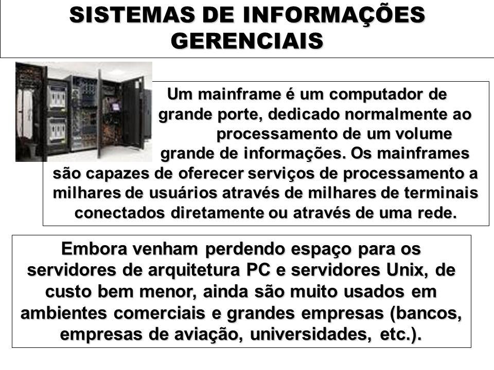SISTEMAS DE INFORMAÇÕES GERENCIAIS Um mainframe é um computador de grande porte, dedicado normalmente ao processamento de um volume grande de informaç