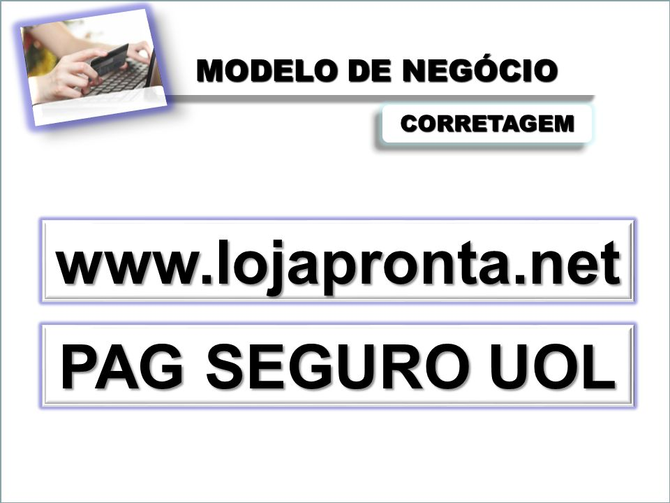 CORRETAGEMCORRETAGEM www.lojapronta.net PAG SEGURO UOL PAG SEGURO UOL