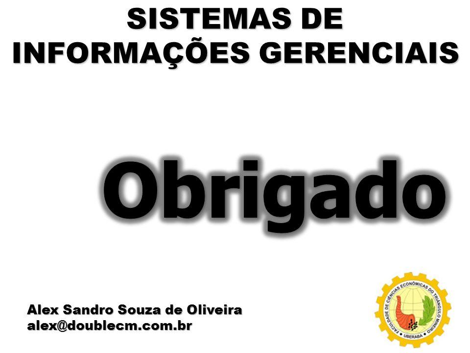 SISTEMAS DE INFORMAÇÕES GERENCIAIS Alex Sandro Souza de Oliveira alex@doublecm.com.br