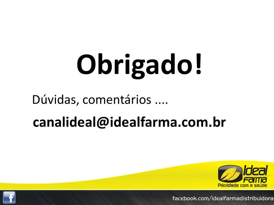Dúvidas, comentários.... Obrigado! canalideal@idealfarma.com.br