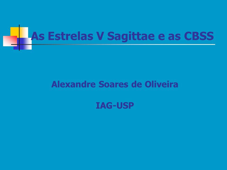 As Estrelas V Sagittae e as CBSS Alexandre Soares de Oliveira IAG-USP