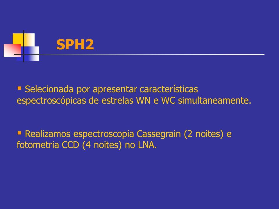 SPH2 Selecionada por apresentar características espectroscópicas de estrelas WN e WC simultaneamente. Realizamos espectroscopia Cassegrain (2 noites)