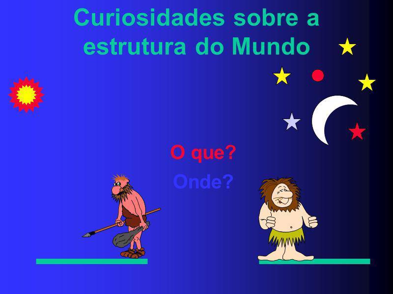 Curiosidades sobre a estrutura do Mundo O que? Onde?