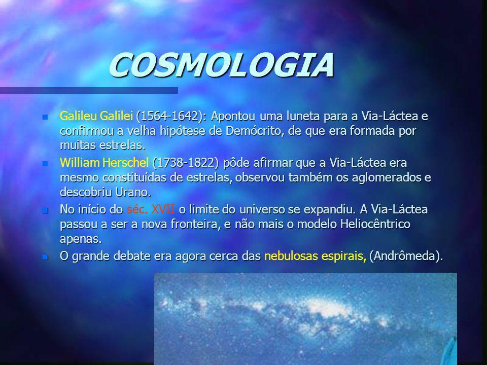 COSMOLOGIA n (1564-1642): Apontou uma luneta para a Via-Láctea e confirmou a velha hipótese de Demócrito, de que era formada por muitas estrelas. n Ga