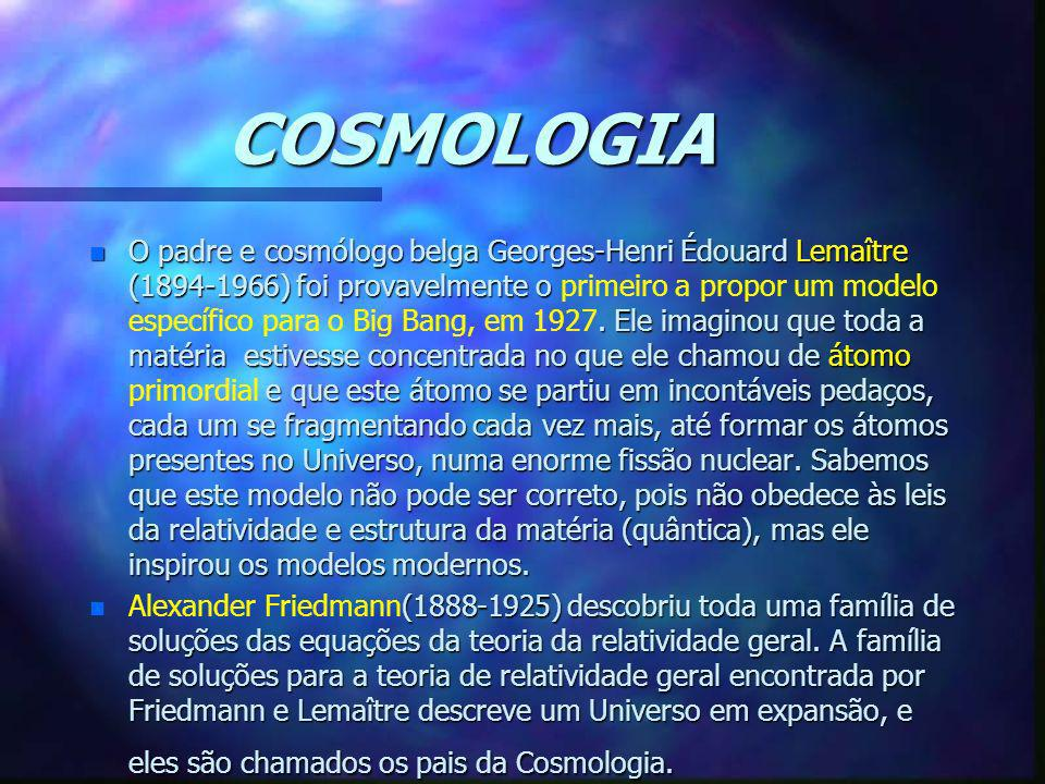 COSMOLOGIA n O padre e cosmólogo belga Georges-Henri Édouard Lemaître (1894-1966) foi provavelmente o. Ele imaginou que toda a matéria estivesse conce