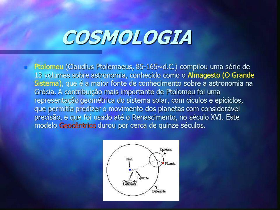 COSMOLOGIA n (Claudius Ptolemaeus, 85-165~d.C.) compilou uma série de 13 volumes sobre astronomia, conhecido como o que é a maior fonte de conheciment