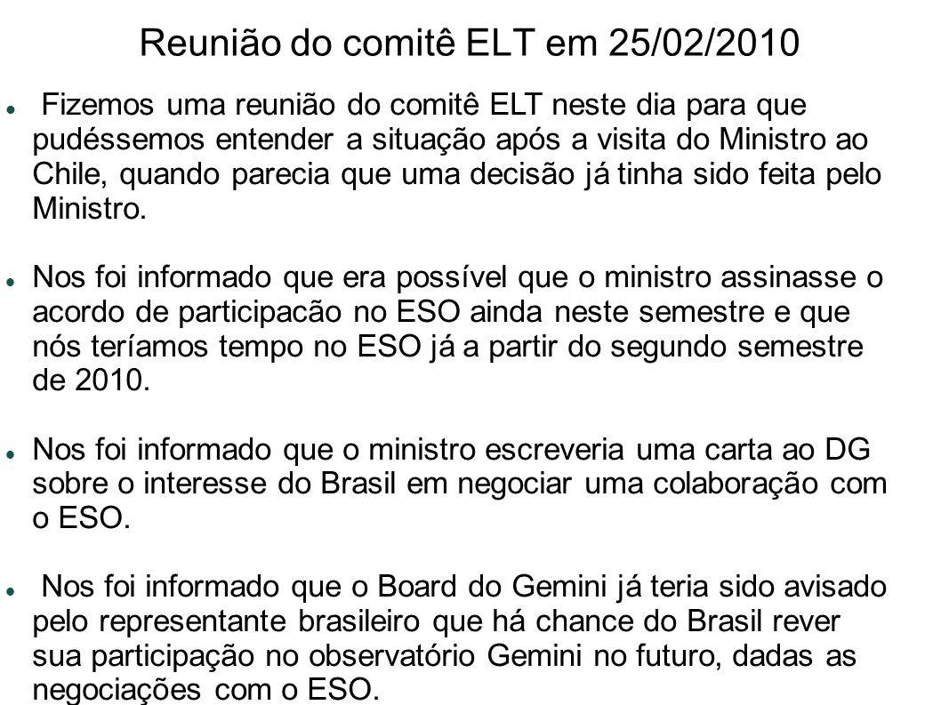 Reunião do comitê ELT em 25/02/2010 Fizemos uma reunião do comitê ELT neste dia para que pudéssemos entender a situação após a visita do Ministro ao Chile, quando parecia que uma decisão já tinha sido feita pelo Ministro.