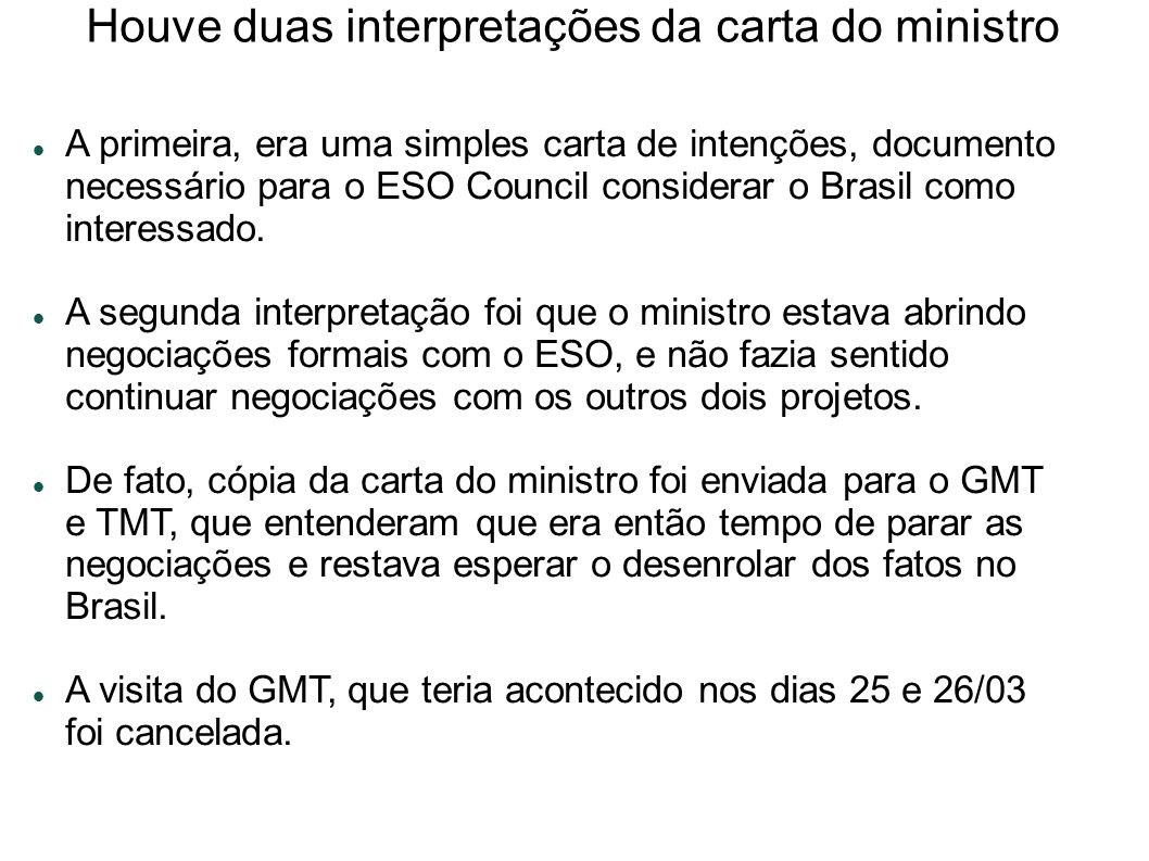 Houve duas interpretações da carta do ministro A primeira, era uma simples carta de intenções, documento necessário para o ESO Council considerar o Brasil como interessado.
