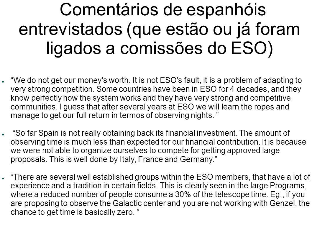 Comentários de espanhóis entrevistados (que estão ou já foram ligados a comissões do ESO) We do not get our money s worth.