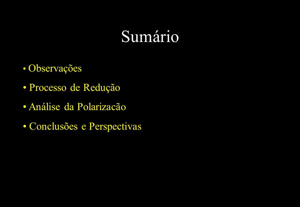 Sumário Observações Processo de Redução Análise da Polarizacão Conclusões e Perspectivas