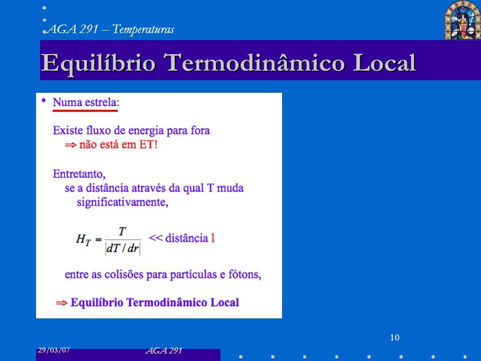 29/03/07 AGA 291 AGA 291 – Temperaturas 10 Equilíbrio Termodinâmico Local