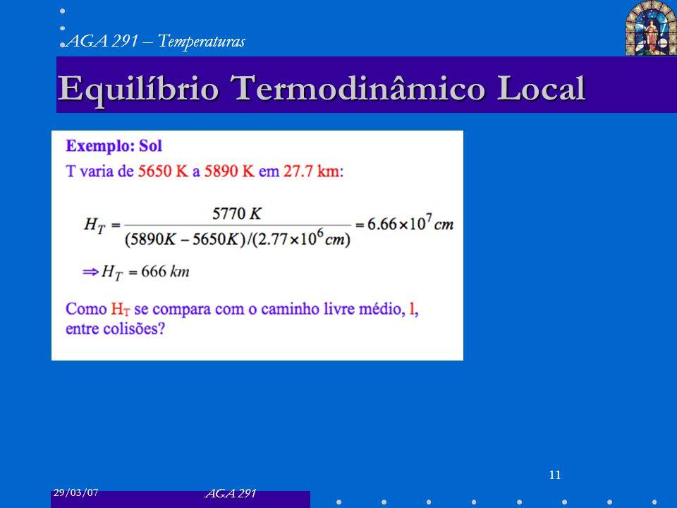 29/03/07 AGA 291 AGA 291 – Temperaturas 11 Equilíbrio Termodinâmico Local