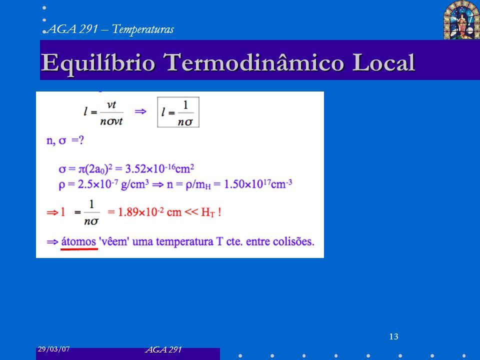 29/03/07 AGA 291 AGA 291 – Temperaturas 13 Equilíbrio Termodinâmico Local