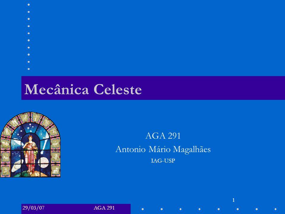 AGA 29129/03/07 1 Mecânica Celeste AGA 291 Antonio Mário Magalhães IAG-USP