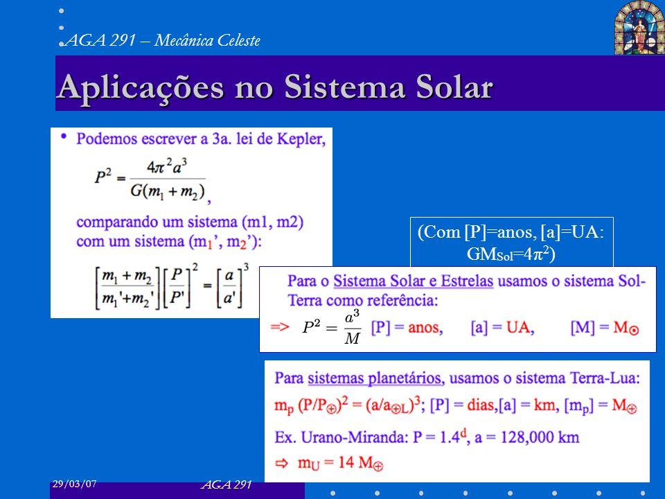 29/03/07 AGA 291 AGA 291 – Mecânica Celeste 21 Aplicações no Sistema Solar (Com [P]=anos, [a]=UA: GM Sol =4π 2 )