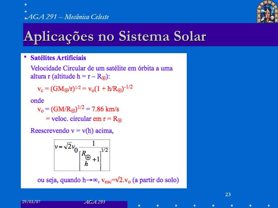29/03/07 AGA 291 AGA 291 – Mecânica Celeste 23 Aplicações no Sistema Solar