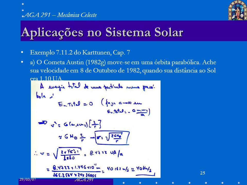 29/03/07 AGA 291 AGA 291 – Mecânica Celeste 25 Aplicações no Sistema Solar Exemplo 7.11.2 do Karttunen, Cap. 7 a) O Cometa Austin (1982g) move-se em u