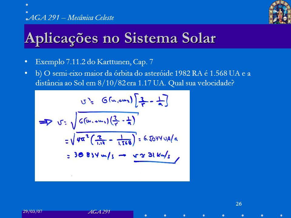 29/03/07 AGA 291 AGA 291 – Mecânica Celeste 26 Aplicações no Sistema Solar Exemplo 7.11.2 do Karttunen, Cap. 7 b) O semi-eixo maior da órbita do aster