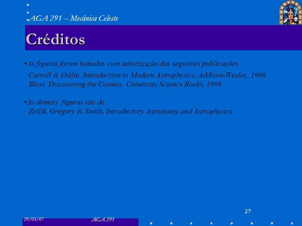 29/03/07 AGA 291 AGA 291 – Mecânica Celeste 27 Créditos As figuras foram tomadas com autorização das seguintes publicações : Carroll & Ostlie, Introdu