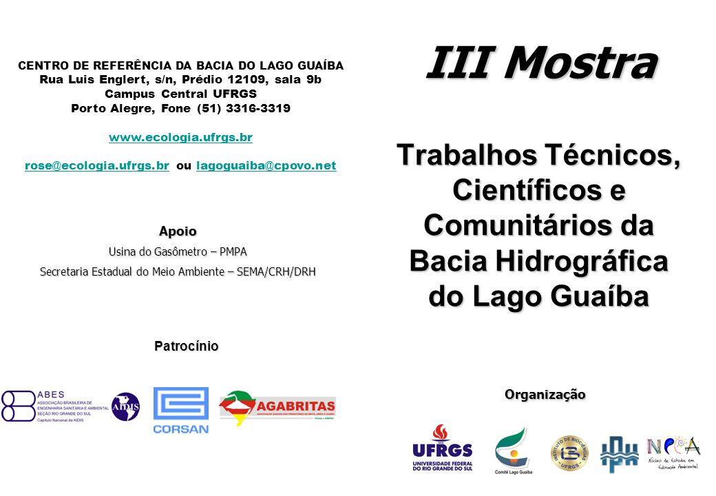Apresentação A III Mostra de Trabalhos Técnicos, Científicos e Comunitários da Bacia Hidrográfica Lago Guaíba tem o objetivo de resgatar e divulgar estudos, pesquisas e trabalhos comunitários realizados na área da bacia hidrográfica.