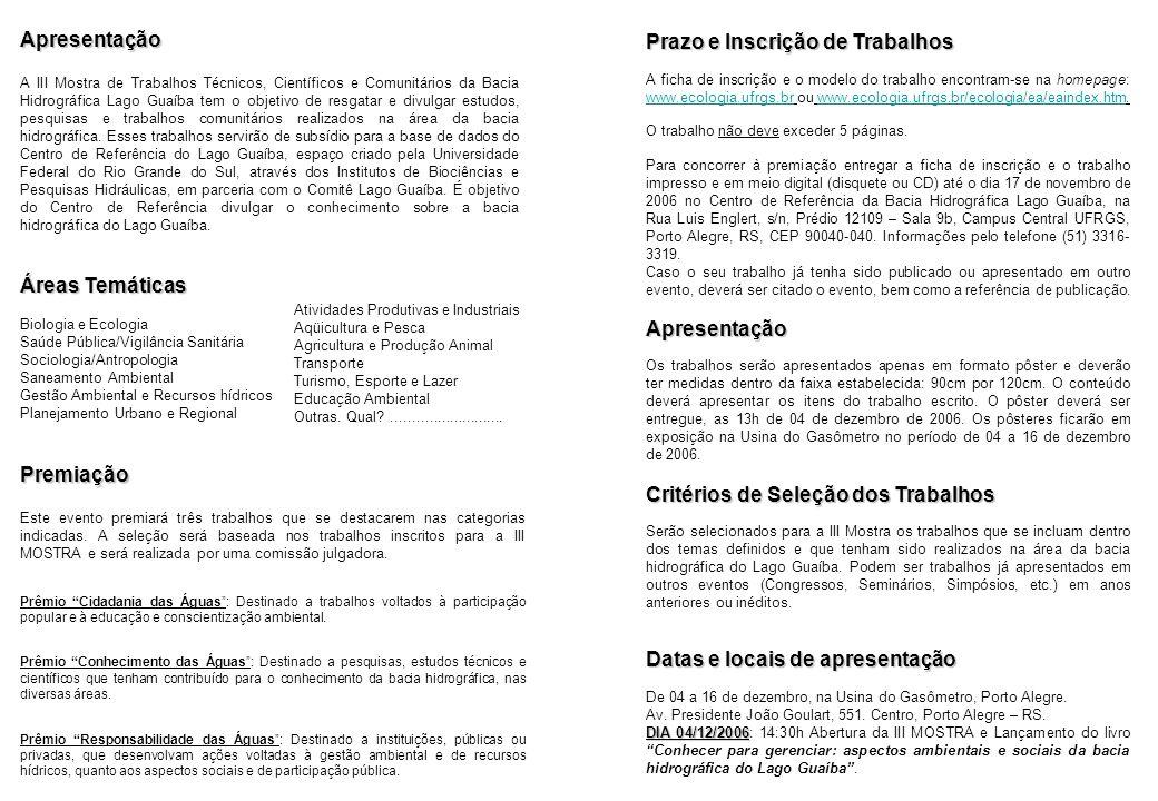 Apresentação A III Mostra de Trabalhos Técnicos, Científicos e Comunitários da Bacia Hidrográfica Lago Guaíba tem o objetivo de resgatar e divulgar es