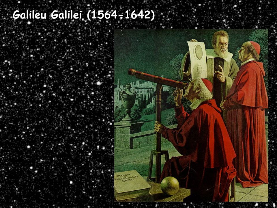 Galileu Galileu Galilei (1564-1642) Galileu Galilei (1564-1642)