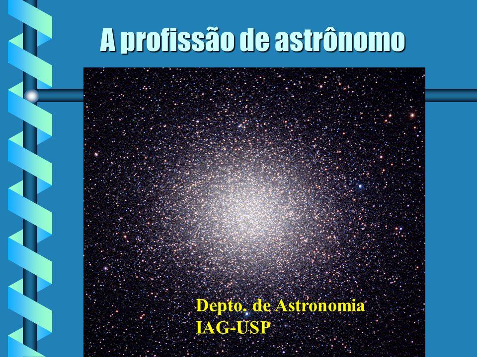 A profissão de astrônomo Depto. de Astronomia IAG-USP