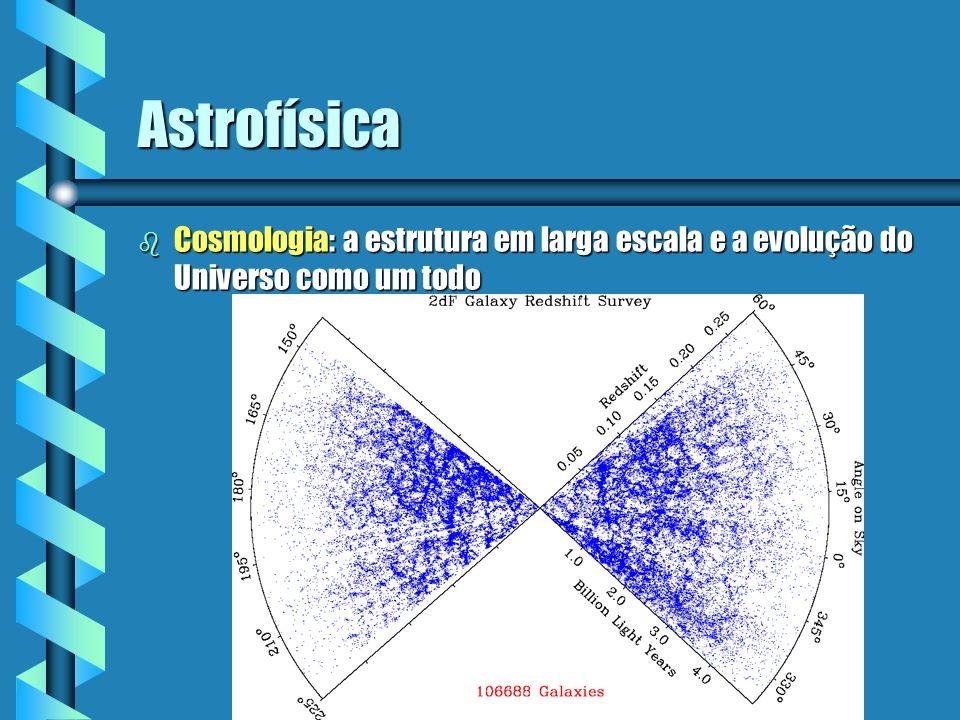 Astrofísica b Cosmologia: a estrutura em larga escala e a evolução do Universo como um todo