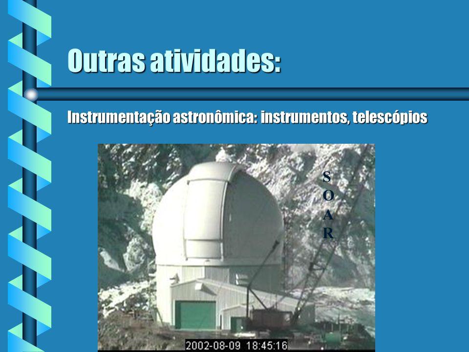 Outras atividades: Instrumentação astronômica: instrumentos, telescópios SOARSOAR