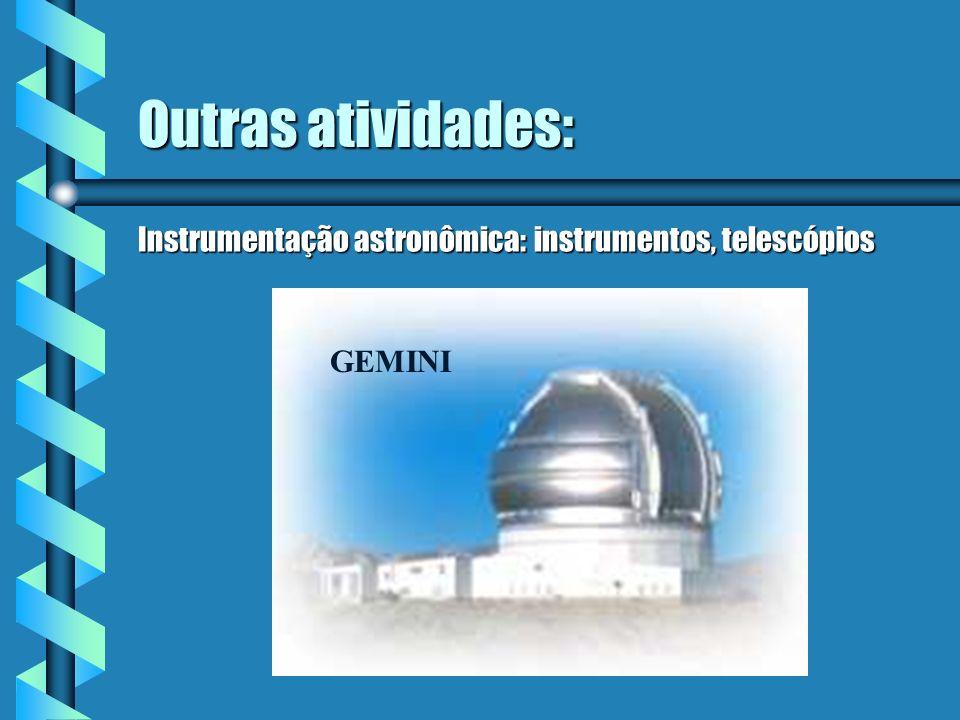 Outras atividades: Instrumentação astronômica: instrumentos, telescópios GEMINI
