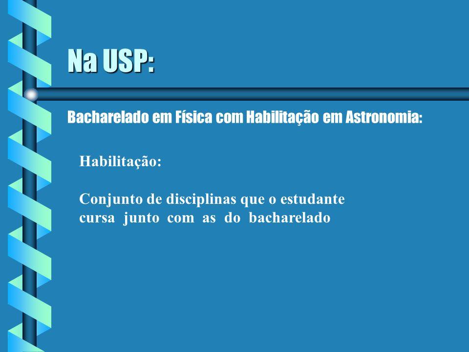 Na USP: Bacharelado em Física com Habilitação em Astronomia: Habilitação: Conjunto de disciplinas que o estudante cursa junto com as do bacharelado