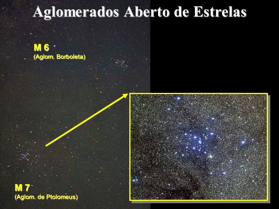 Aglomerados Aberto de Estrelas M 7 (Aglom. de Ptolomeus) M 6 (Aglom. Borboleta)