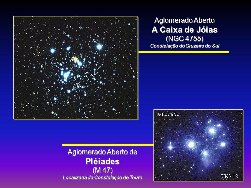 Aglomerado Aberto A Caixa de Jóias (NGC 4755) Constelação do Cruzeiro do Sul Aglomerado Aberto de Plêiades (M 47) Localizada da Constelação de Touro