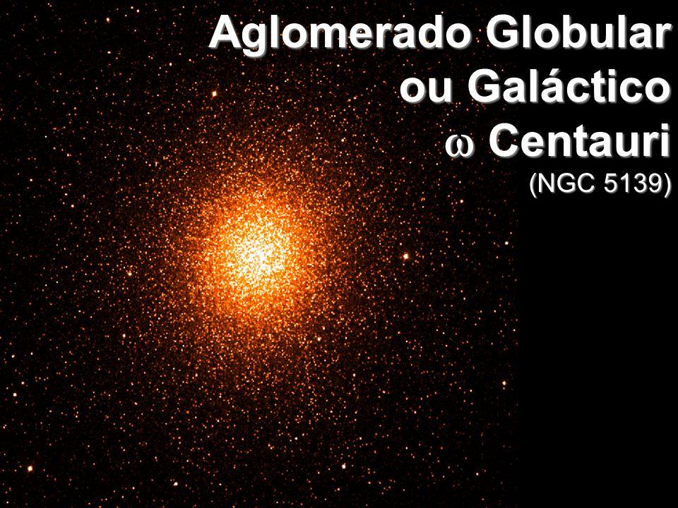 Aglomerado Globular ou Galáctico Centauri (NGC 5139)